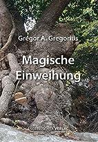 Magische Einweihung by Gregor A. Gregorius
