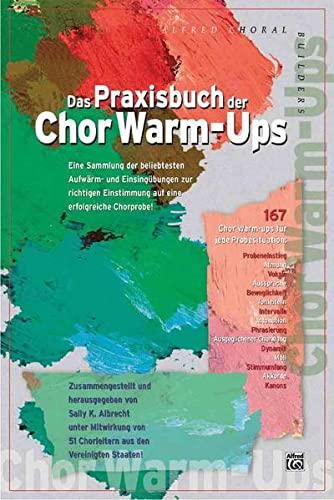 das-praxisbuch-der-chor-warm-ups-eine-sammlung-der-bewahrtesten-aufwarm-und-einsingubungen-zur-richtigen-einstimmung-auf-eine-erfolgreiche-chorprobe