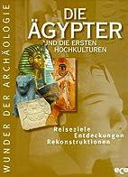 Die Ägypter und die ersten Hochkulturen :…