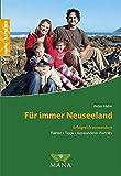 Peter Hahn: Für immer Neuseeland: Erfolgreich auswandern. Fakten, Tipps & Auswanderer-Porträts