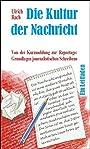 Die Kultur der Nachricht: Von der Kurzmeldung zur Reportage: Grundlagen journalistischen Schreibens. Ein Leitfaden (Weisse Taschen-Bücher) - Ulrich Rach