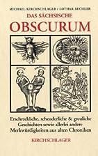 Das sächsische Obscurum. Erschreckliche,…