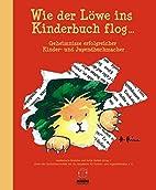 Wie der Löwe ins Kinderbuch flog ...:…