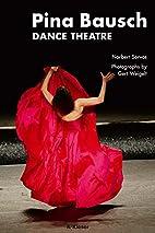 Pina Bausch: Dance Theatre by Norbert Servos