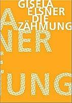 Die Zähmung. Roman. by Gisela Elsner