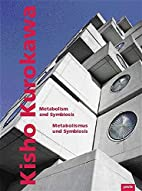 Kisho Kurokawa : metabolism and symbiosis =…