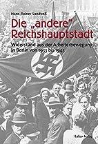 Die andere Reichshauptstadt. Widerstand…