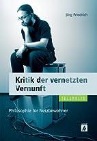 Kritik der vernetzten Vernunft: Philosophie…