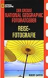 Robert Caputo: National Geographic Photo Guide Reisefotografie. National Geographics