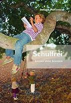 Schulfrei: Vom Lernen ohne Grenzen by…