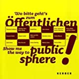 Hentschel, Martin: Show Me the Way to Public Sphere!