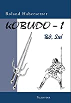 Kobudo Bd.1 : Bo, Sai by Roland Habersetzer
