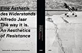 Lucy R. Lippard: Alfredo Jaar: The way it is. An Aesthetics of Resistance