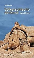 Völkerschlachtdenkmal : Kurzführer by…
