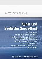 Kunst und Seelische Gesundheit by Georg…