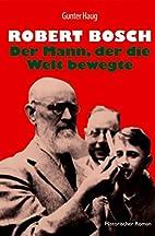 Robert Bosch - Der Mann, der die Welt…