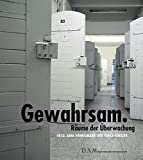 Deutsches Architekturmuseum: Gewahrsam: Raume Der Uberwachung