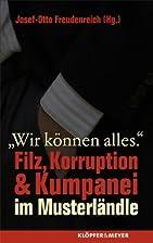 Wir koennen alles: Filz, Korruption &…