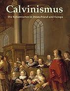 Calvinismus: Die Reformierten in Deutschland…
