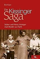 Die Kissinger-Saga by Evi Kurz