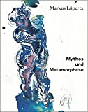 Markus Lupertz: Markus Lupertz: Mythos and Metamorphose