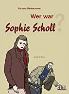 Wer war Sophie Scholl? by Barbara…