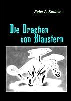 Die Drachen von Blaustern by Peter A Kettner
