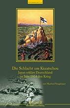 Der Kampf um Kiautschou: Japan erklärt…