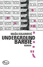 Underground Barbie by Masa Kolanovic