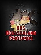 Das Deutschland Protokoll: Neuauflage by…