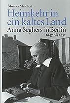 Heimkehr in ein kaltes Land : Anna Seghers…