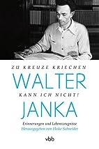 Walter Janka : zu Kreuze kriechen kann ich…