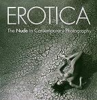 Erotica: Contemporary Erotic Photography by…