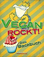 Vegan Rockt! Das Backbuch by Antje Watermann