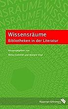 Wissensräume: Bibliotheken in der Literatur…