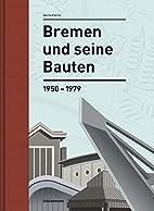 Bremen und seine Bauten: 1950-1979 by…