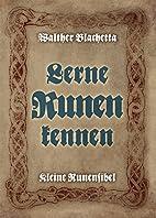 Lerne Runen kennen!: Kleine Runenfibel by…