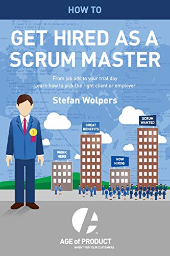 how-to-get-hired-as-a-scrum-master-from-job-ads-to-your-trial-day-learn-how-to-pick-the-right-employer-or-client-age-of-product-volume-2