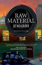 Raw Material by JJ Marsh