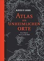 Verwunschene Orte: Atlas der unheimlichen…