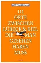 111 Orte zwischen Lübeck und Kiel, die…