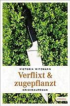 Verflixt & zugepflanzt by Victoria Witzman