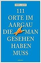 111 Orte im Aargau, die man gesehen haben…