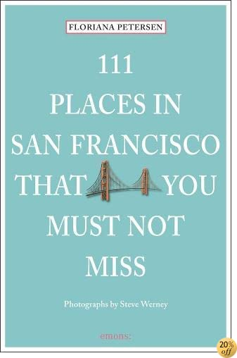 T111 Places in San Francisco That You Must Not Miss