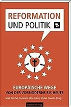 Reformation und Politik europaische Wege von…