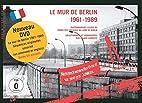 Le Mur de Berlin 1961-1989: Photographies…