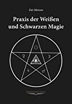 Praxis der weissen und schwarzen Magie by…