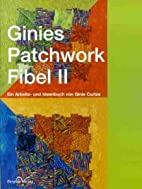 Ginies Patchwork Fibel II by Ginie Curtze