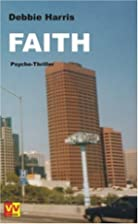 Faith: Psycho Thriller by Debbie Harris