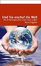Und sie erschuf die Welt by Vera Zingsem